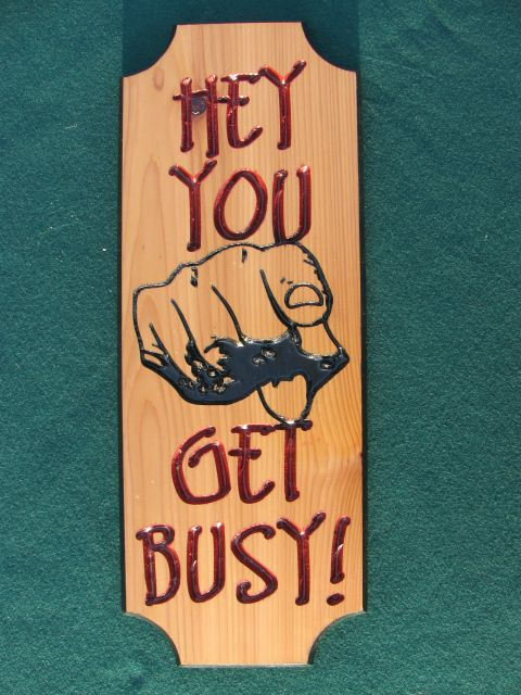 Wood sign - Funny - Hey you get busy